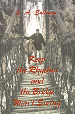 Keep the Rhythm and the Bridge Won't Swing by S. A. Sullivan