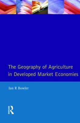Geography of Agriculture in Developed Market Economies, The by I.R. Bowler image