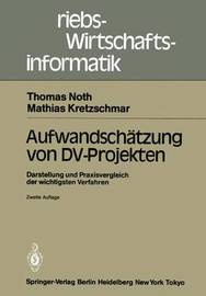 Aufwandschatzung Von DV-Projekten: Darstellung Und Praxisvergleich Der Wichtigsten Verfahren by Thomas Noth