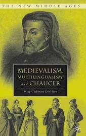Medievalism, Multilingualism, and Chaucer by M. Davidson