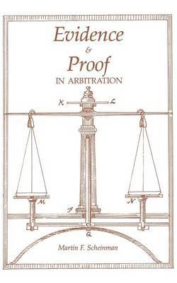 Evidence and Proof in Arbitration by Martin Scheinman