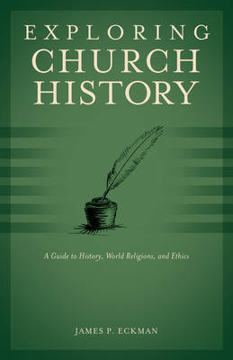 Exploring Church History: A Guide to History, World Religions, and Ethics by James P Eckman image