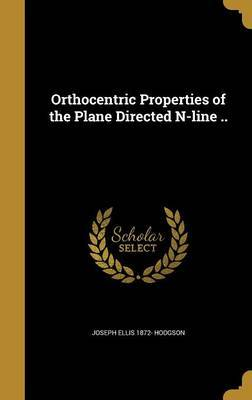 Orthocentric Properties of the Plane Directed N-Line .. by Joseph Ellis 1872- Hodgson