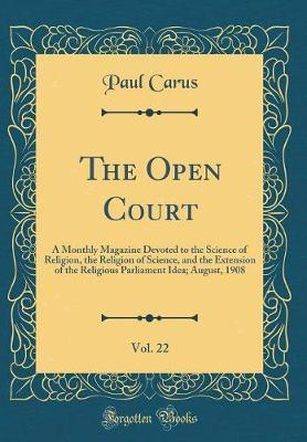 The Open Court, Vol. 22 by Paul Carus