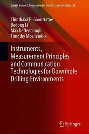 Instruments, Measurement Principles and Communication Technologies for Downhole Drilling Environments by Chinthaka P. Gooneratne
