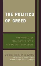 The Politics of Greed by Andrew Harrison Schwartz