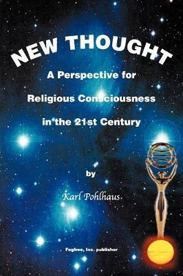 New Thought-A Perspective for Religious Consciousness in the 21st Century by Karl A. Pohlhaus image