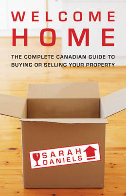 Welcome Home: Insider Secrets to Buying or Selling Your Property: A Canadian Guide by Sarah Daniels image