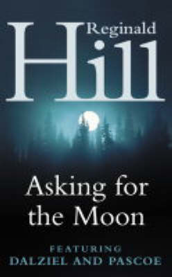 Asking for the Moon: A Dalziel and Pascoe Novel by Reginald Hill image