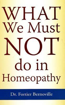 What We Must NOT Do in Homeopathy by Fortier Bernoville image