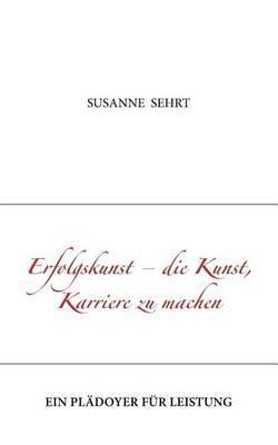 Erfolgskunst - Die Kunst, Karriere Zu Machen by Susanne Sehrt image