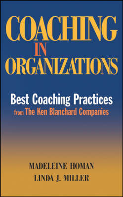 Coaching in Organizations: Best Coaching Practices from the Ken Blanchard Companies by Madeleine Homan