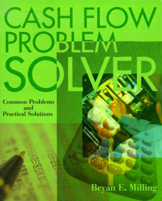 Cash Flow Problem Solver: Common Problems and Practical Solutions by Bryan E Milling