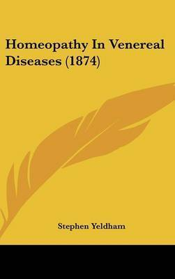 Homeopathy In Venereal Diseases (1874) by Stephen Yeldham