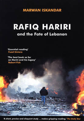 Rafiq Hariri and the Fate of Lebanon by Marwan Iskandar