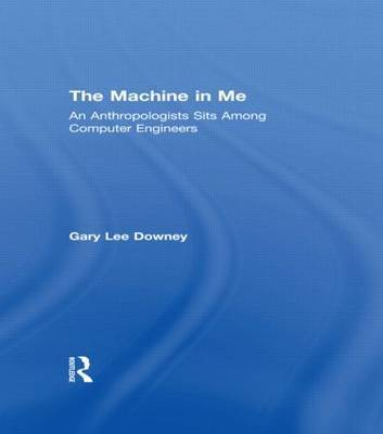 The Machine in Me by Gary Lee Downey
