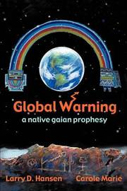 Global Warning: A Native Gaian Prophesy by Larry D Hansen image