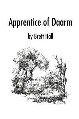 Apprentice of Daarm by Brett A. Hall