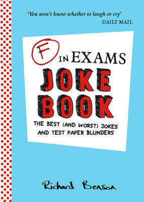 F in Exams Joke Book: The Best (and Worst) Jokes and Test Paper Blunders by Richard Benson