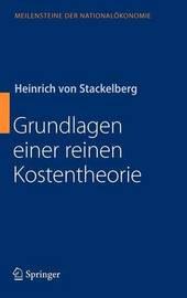 Grundlagen Einer Reinen Kostentheorie by Heinrich von Stackelberg