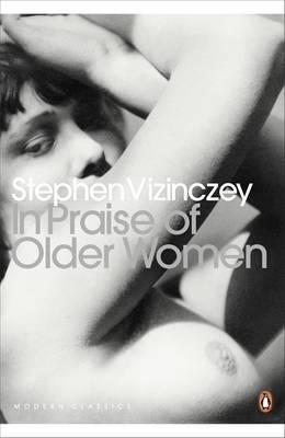 In Praise of Older Women by Stephen Vizinczey