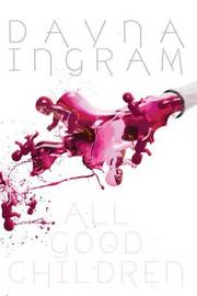 All Good Children by Dayna Ingram