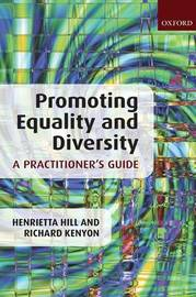 Promoting Equality and Diversity: A Practitioner's Guide by Henrietta Hill