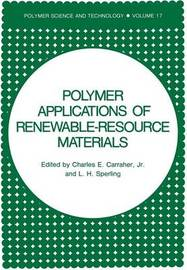 Polymer Applications of Renewable-Resource Materials by Charles E. Carraher