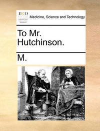 To Mr. Hutchinson. by ***** M*** *****