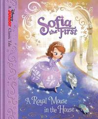 Sofia the First: A Royal Mouse in the House by Disney Book Group