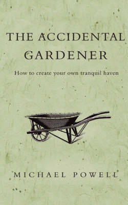 The Accidental Gardener by Michael Powell