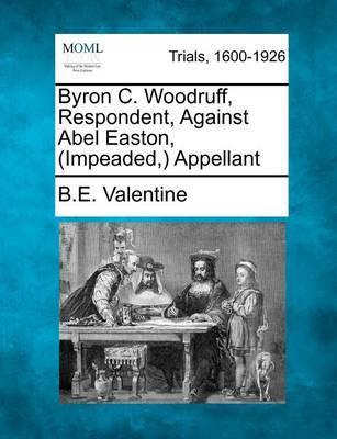 Byron C. Woodruff, Respondent, Against Abel Easton, (Impeaded, ) Appellant by B E Valentine