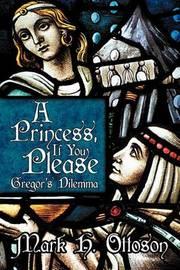 A Princess, If You Please: Gregor's Dilemma by Mark H. Ottoson