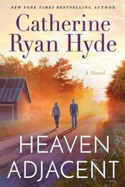 Heaven Adjacent by Catherine Ryan Hyde