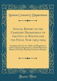 Annual Report of the Cemetery Department of the City of Boston for the Fiscal Year 1903-1904 by Boston Cemetery Department image