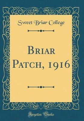 Briar Patch, 1916 (Classic Reprint) by Sweet Briar College