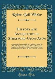 History and Antiquities of Stratford-Upon-Avon by Robert Bell Wheler image