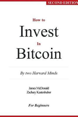How to Invest in Bitcoin by James McDonald