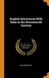 English Intercourse with Siam in the Seventeenth Century by John Anderson