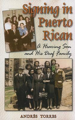 Signing in Puerto Rican - a Hearing Son and His Deaf Family by Andres Torres