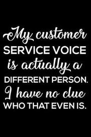 My Customer Service Voice Is Actually a Different Person. I Have No Clue Who That Even Is. by Creative Juices Publishing