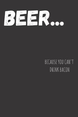 Beer... Because You Can't Drink Bacon by Ethanol Broadcast