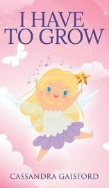 I Have to Grow by Cassandra Gaisford