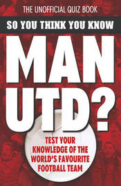 So You Think You Know Manchester United by Clive Gifford image