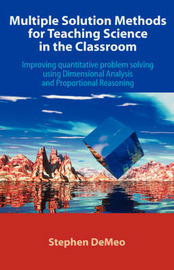 Multiple Solution Methods for Teaching Science in the Classroom by Stephen DeMeo