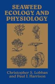 Seaweed Ecology and Physiology by Christopher S. Lobban