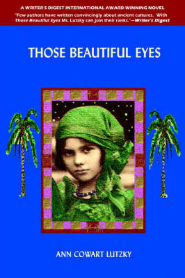 Those Beautiful Eyes: A Novel of 2700 B.C. and the Present Day by Ann Cowart Lutzky
