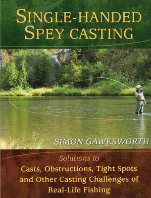 Single-Handed Spey Casting by Simon Gawesworth