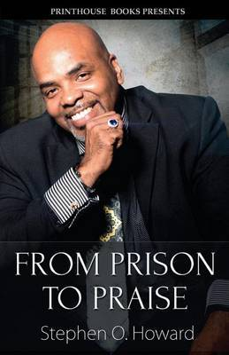 From Prison to Praise by Stephen O Howard