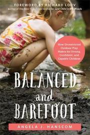 Balanced and Barefoot by Angela J. Hanscom